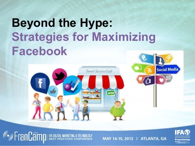 Beyond the Hype:Strategies for MaximizingFacebook