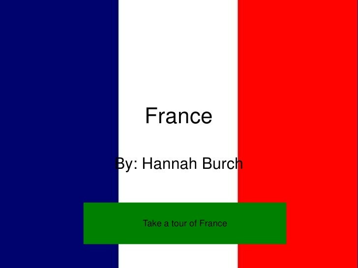 France  By: Hannah Burch      Take a tour of France