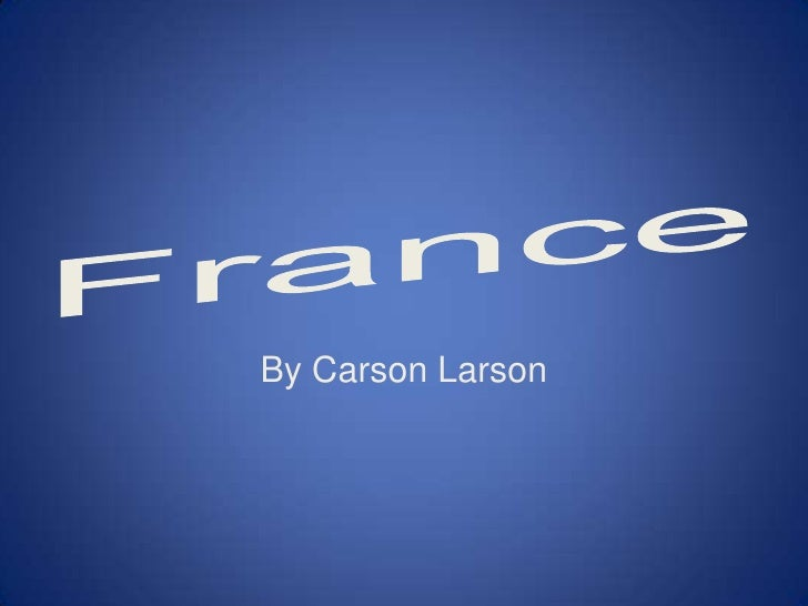 France<br />By Carson Larson<br />