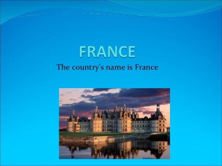 The country's name is France
