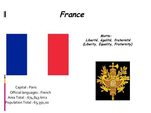France                                                Motto:                                       Liberté, égalité, frate...