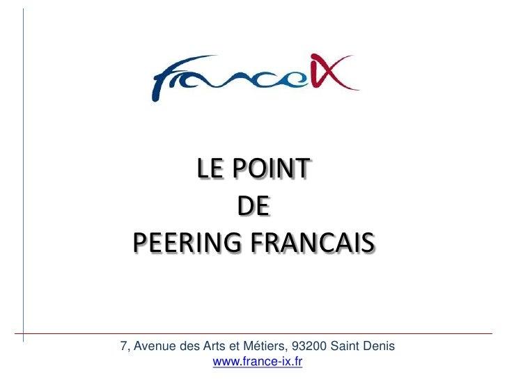 LE POINT DEPEERING FRANCAIS<br />7, Avenue des Arts et Métiers, 93200 Saint Denis<br />www.france-ix.fr<br />