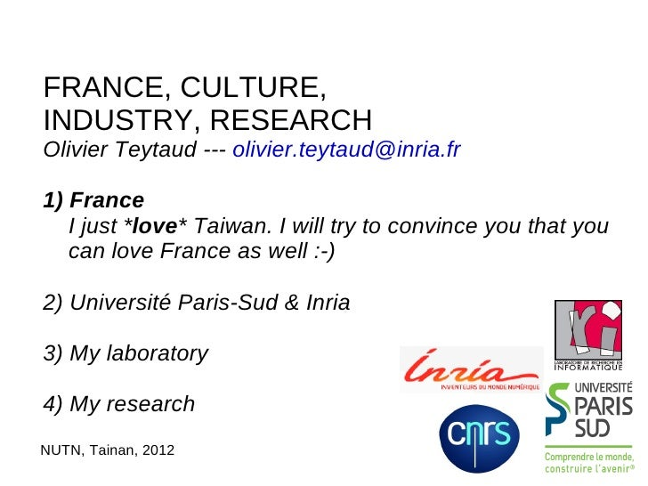 FRANCE, CULTURE,INDUSTRY, RESEARCHOlivier Teytaud --- olivier.teytaud@inria.fr1) France   I just *love* Taiwan. I will try...