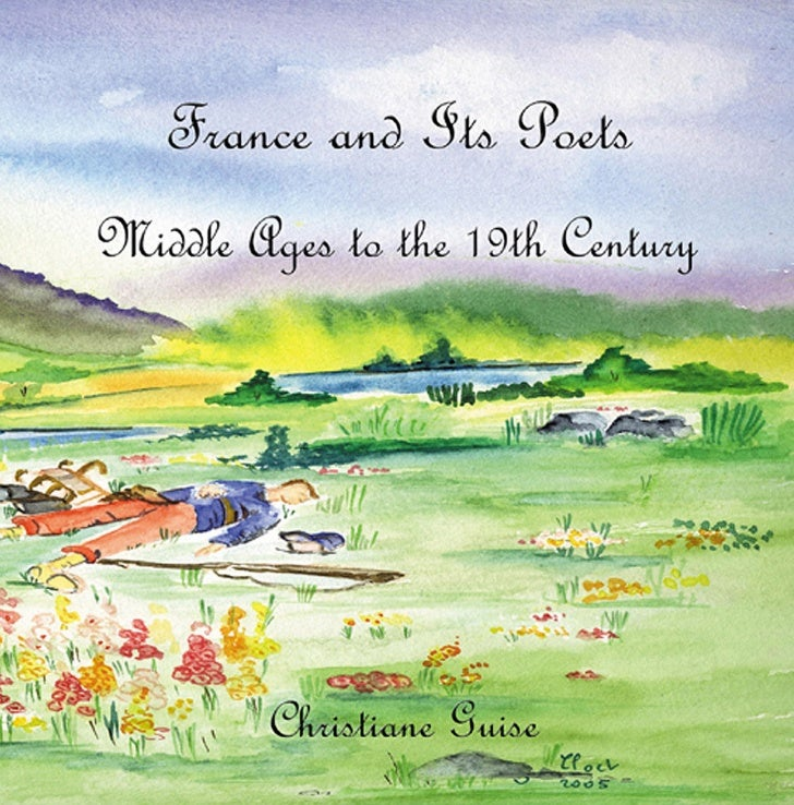 France and its Poets                           th   Middle Ages to the 19 Century              by Christiane Guise