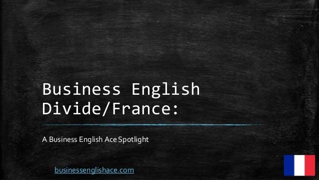 Business English Divide/France: A Business English Ace Spotlight businessenglishace.com