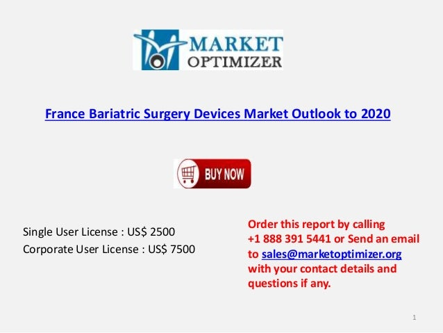 France Bariatric Surgery Devices Market Outlook to 2020 Single User License : US$ 2500 Corporate User License : US$ 7500 O...