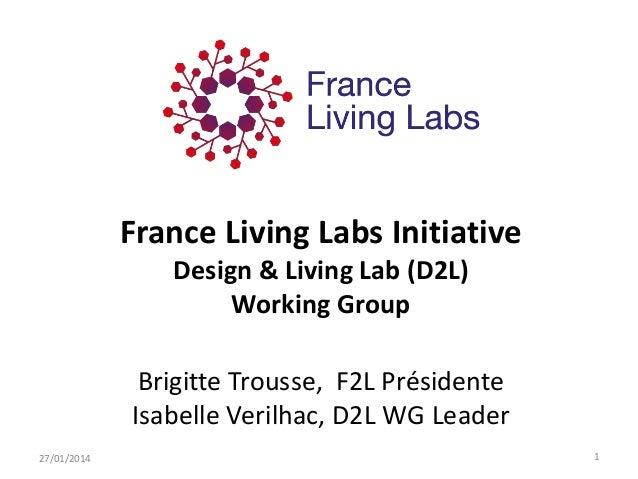 France Living Labs Initiative Design & Living Lab (D2L) Working Group Brigitte Trousse, F2L Présidente Isabelle Verilhac, ...