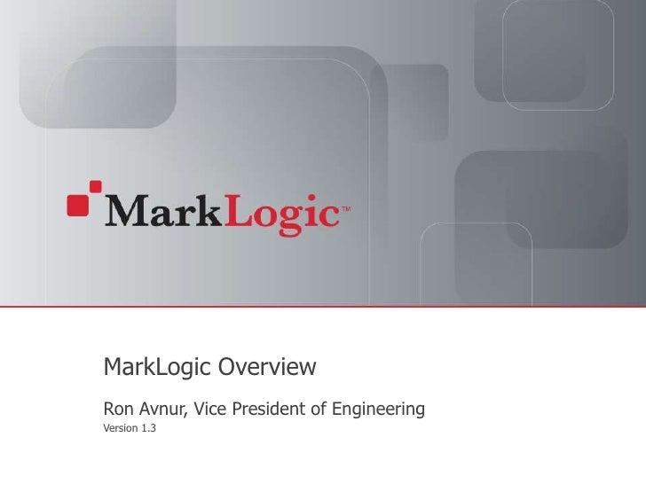 MarkLogic Overview<br />Ron Avnur, Vice President of Engineering<br />Version 1.3<br />