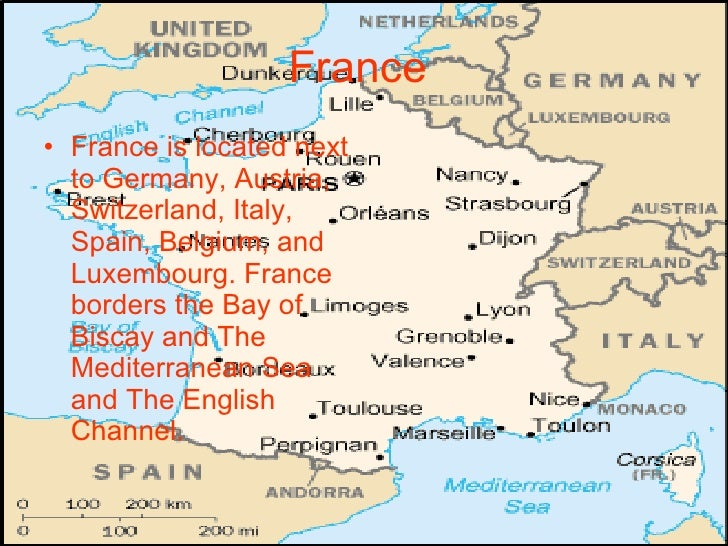 France   <ul><li>France is located next to Germany, Austria, Switzerland, Italy, Spain, Belgium, and Luxembourg. France bo...