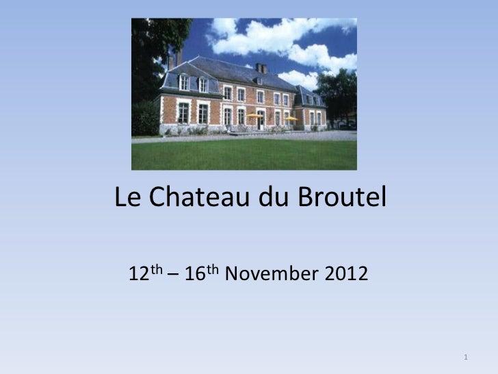 Le Chateau du Broutel 12th – 16th November 2012                             1