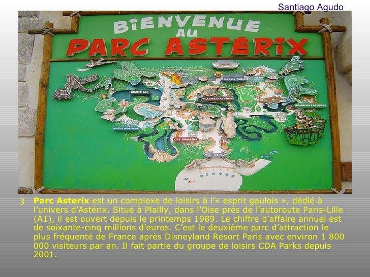 <ul><li>Parc Asterix  est un complexe de loisirs à l'«esprit gaulois», dédié à l'univers d'Astérix. Situé à Plailly, dan...