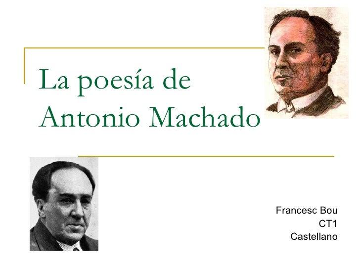 La poesía de Antonio Machado Francesc Bou CT1 Castellano