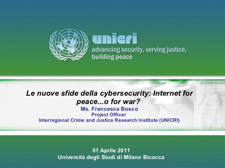 Le nuove sfide della cybersecurity: Internet for              peace...o for war?                    Ms. Francesca Bosco   ...