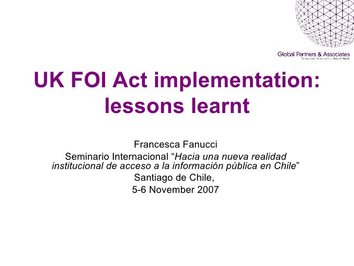"UK FOI Act implementation: lessons learnt Francesca Fanucci Seminario Internacional "" Hacia una nueva realidad institucion..."