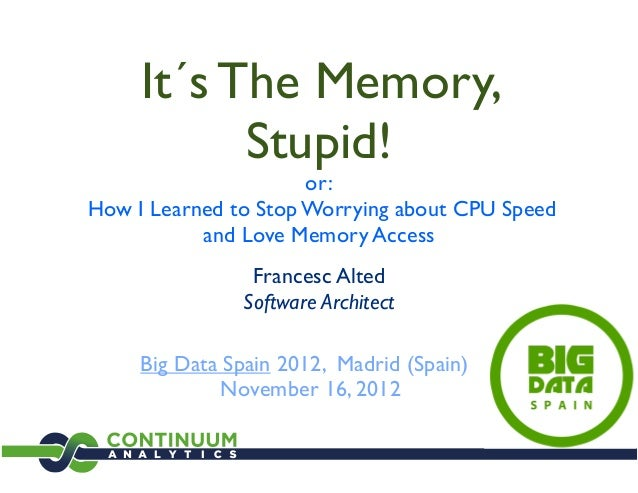 It´s The Memory,           Stupid!                      or:How I Learned to Stop Worrying about CPU Speed           and Lo...