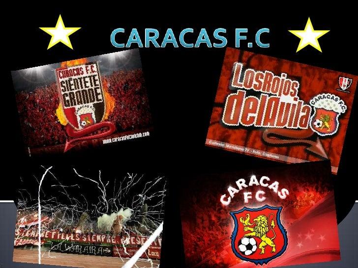 El Caracas Fútbol Club, es un club de fútbol profesional con sede en la ciudadde Caracas, capital de Venezuela. Fundado el...