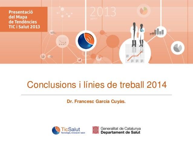 Conclusions i línies de treball 2014 Dr. Francesc García Cuyàs.