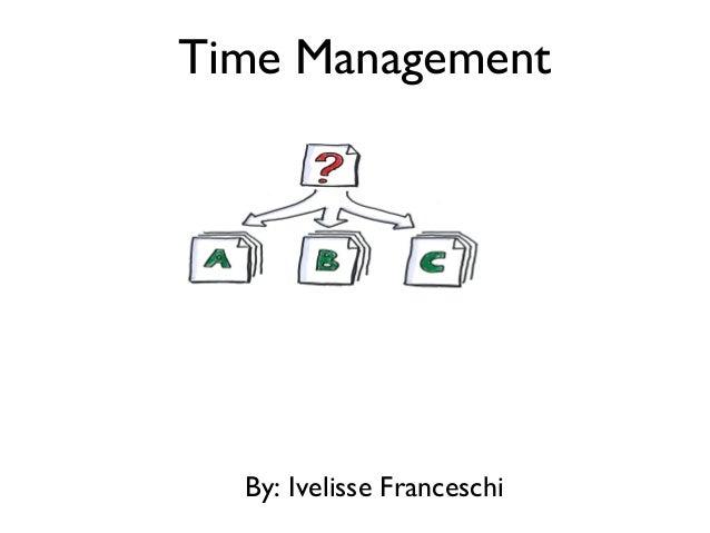Time Management By: Ivelisse Franceschi