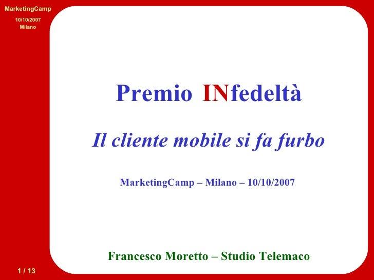 Francesco Moretto – Studio Telemaco Premio  fedeltà Il cliente mobile si fa furbo IN MarketingCamp – Milano – 10/10/2007  ...