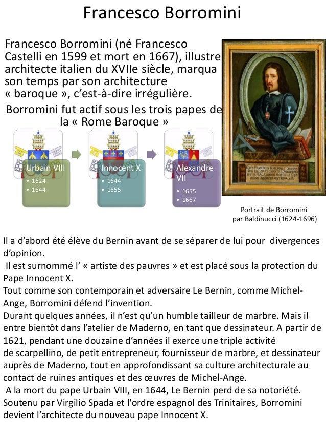 Francesco Borromini Francesco Borromini (né Francesco Castelli en 1599 et mort en 1667), illustre architecte italien du XV...