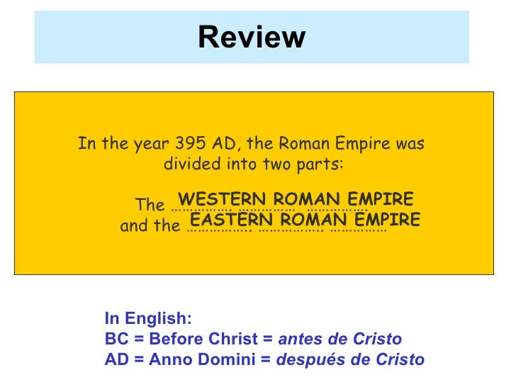 Review In the year 395 AD, the Roman Empire was  divided into two parts: The ……………. ……………  …………….  and the …………….. …………….....