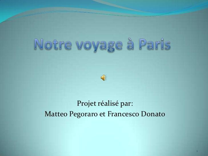 Projet réalisé par:Matteo Pegoraro et Francesco Donato                                      1