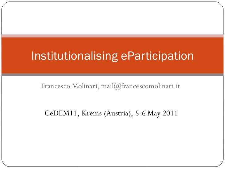 Francesco Molinari, mail@francescomolinari.it Institutionalising eParticipation CeDEM11, Krems (Austria), 5-6 May 2011