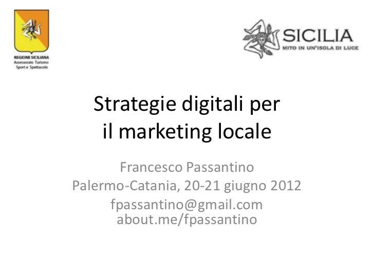 Strategie digitali per    il marketing locale        Francesco PassantinoPalermo-Catania, 20-21 giugno 2012      fpassanti...
