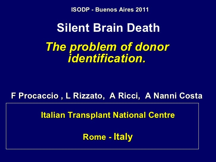 Silent Brain Death   The problem of donor identification. F Procaccio , L Rizzato,  A Ricci,  A Nanni Costa Italian Transp...