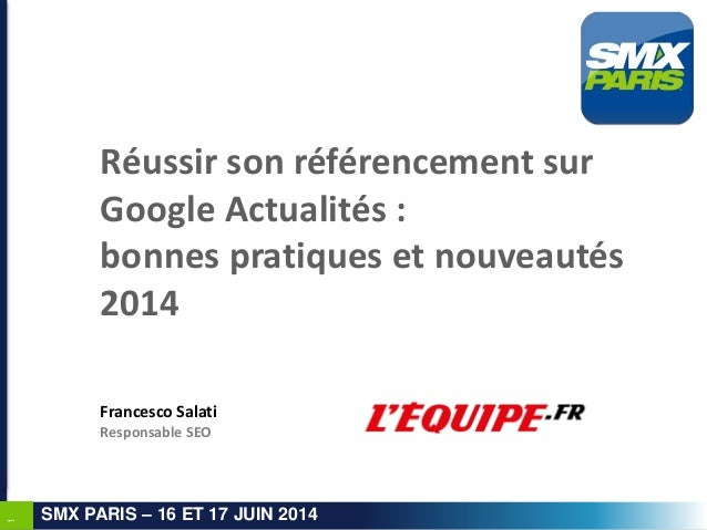 1 SMX PARIS – 16 ET 17 JUIN 2014 Réussir son référencement sur Google Actualités : bonnes pratiques et nouveautés 2014 Fra...