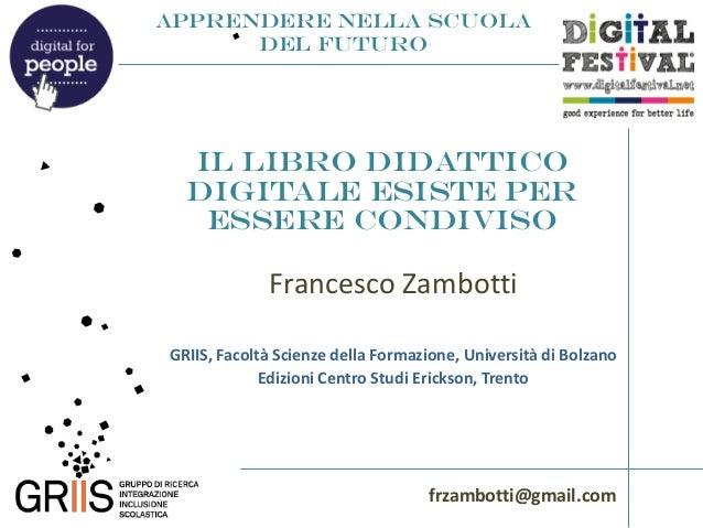 Francesco Zambotti - Il libro didattico digitale esiste per essere condiviso - Digital for People