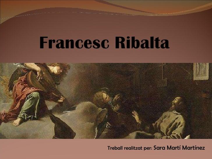 Francesc Ribalta Treball realitzat per:  Sara Martí Martínez