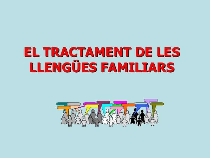 EL TRACTAMENT DE LES LLENGÜES FAMILIARS