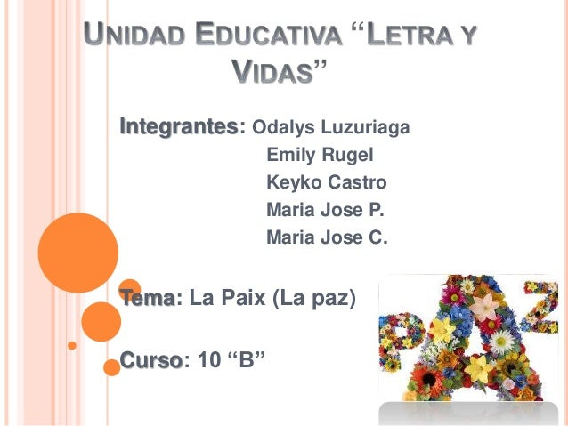 "Integrantes: Odalys Luzuriaga Emily Rugel Keyko Castro Maria Jose P. Maria Jose C. Tema: La Paix (La paz) Curso: 10 ""B"""