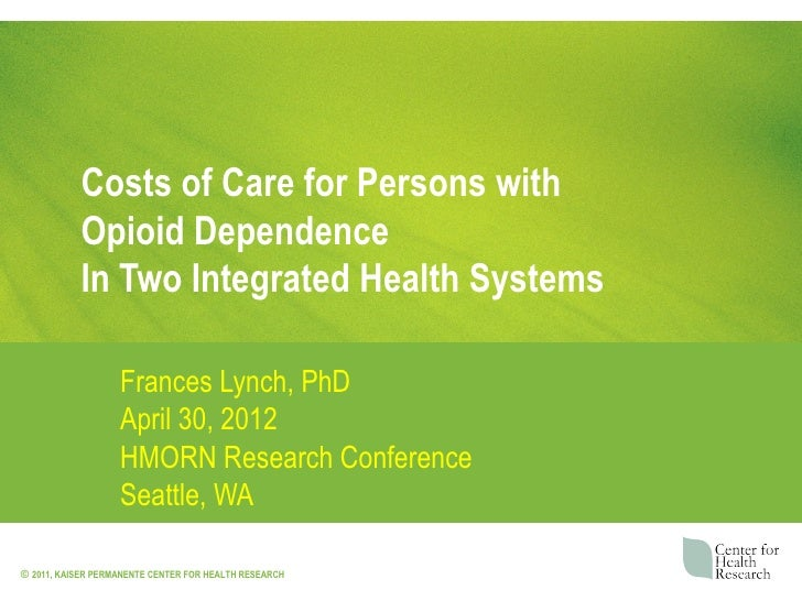 Costs of Care for Persons with           Opioid Dependence           In Two Integrated Health Systems                   Fr...