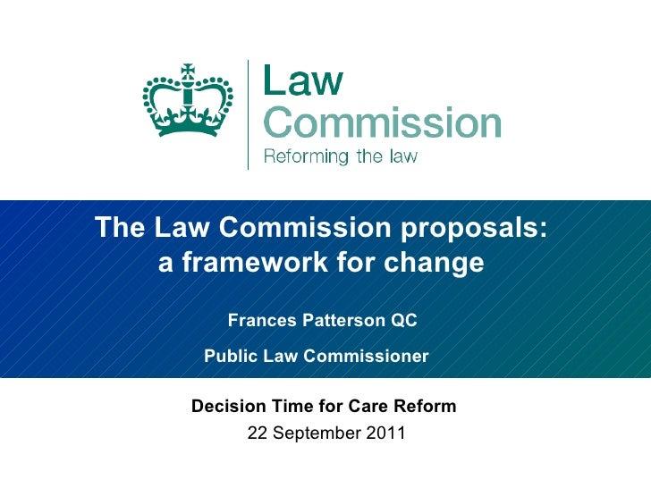 The Law Commission proposals:  a framework for change  Frances Patterson QC  Public Law Commissioner   Decision Time for C...