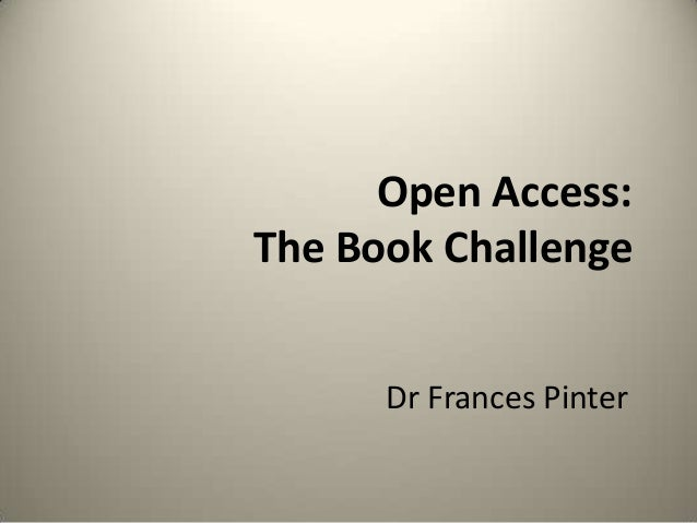 Open Access: The Book Challenge Dr Frances Pinter