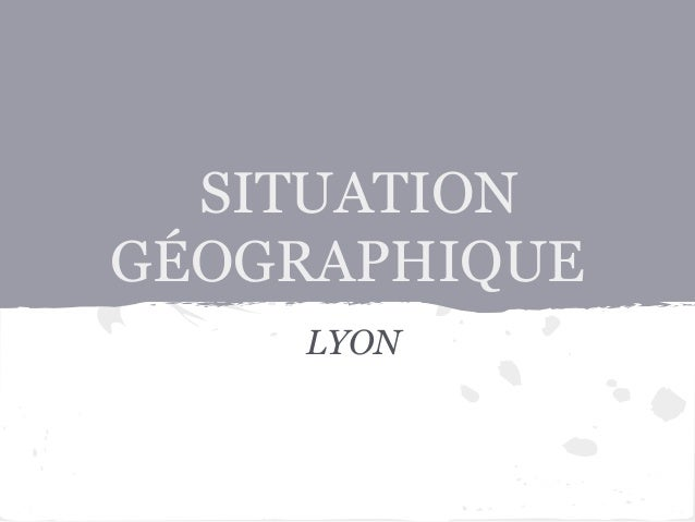 SITUATIONGÉOGRAPHIQUELYON