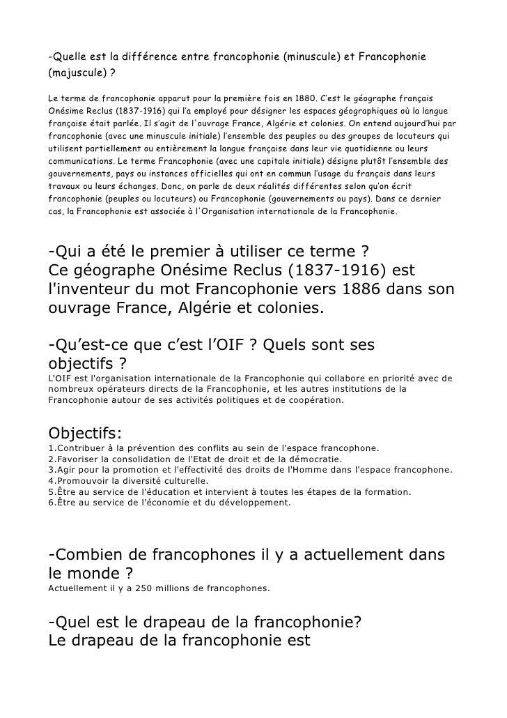 -Quelle est la différence entre francophonie (minuscule) et Francophonie(majuscule) ?Le terme de francophonie apparut pour...