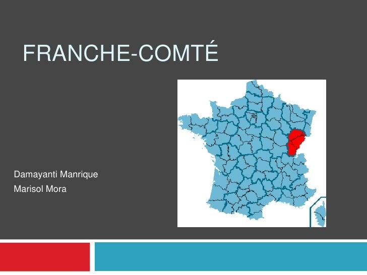 Franche-Comté<br />Damayanti Manrique <br />Marisol Mora<br />