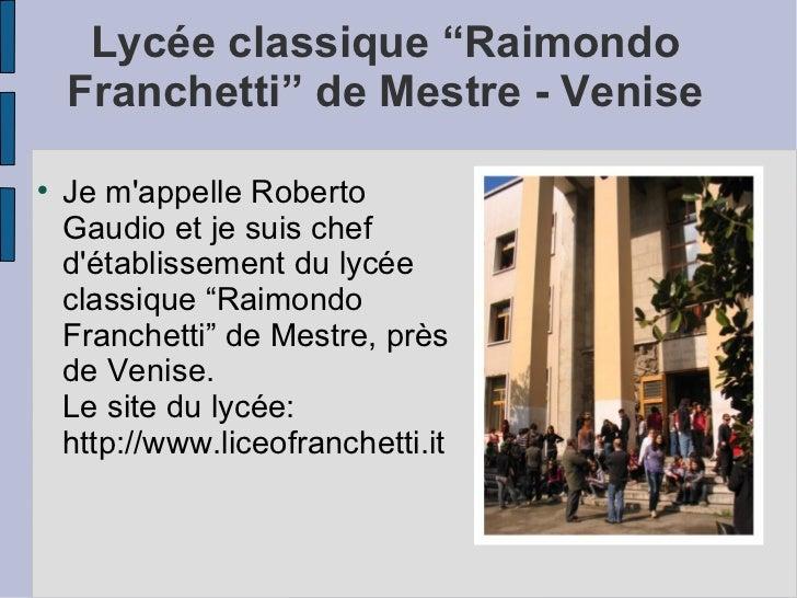 """Lycée classique """"Raimondo    Franchetti"""" de Mestre - Venise    Je mappelle Roberto    Gaudio et je suis chef    détabliss..."""