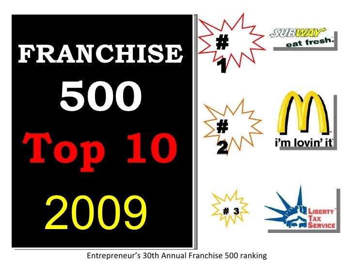 FRANCHISE  500 Top 10 2009 Entrepreneur's 30th Annual Franchise 500 ranking # 1 # 2 # 3