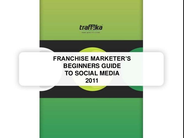 FRANCHISE MARKETER'S  BEGINNERS GUIDE   TO SOCIAL MEDIA        2011