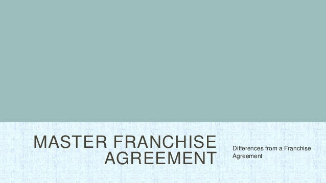MASTER FRANCHISE   Differences from a Franchise      AGREEMENT    Agreement