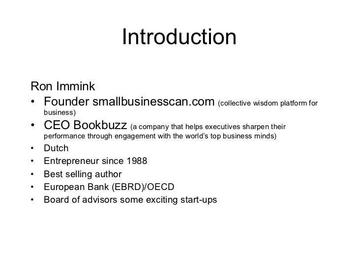 Introduction <ul><li>Ron Immink </li></ul><ul><li>Founder smallbusinesscan.com  (collective wisdom platform for business) ...