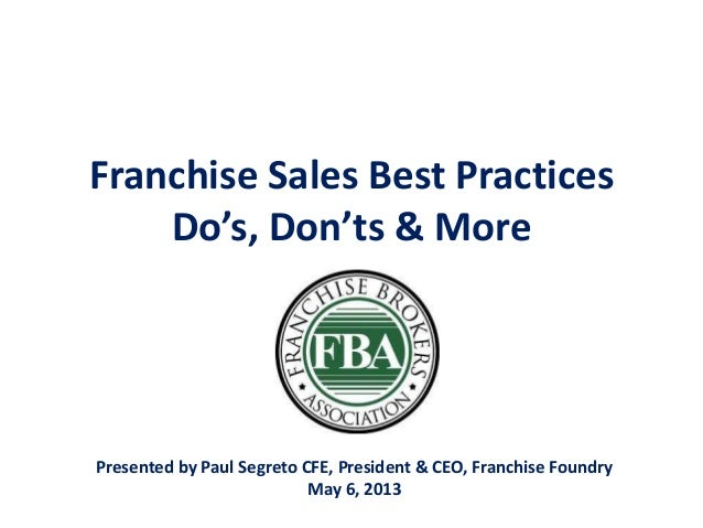 Franchise Sales Best PracticesDo's, Don'ts & MorePresented by Paul Segreto CFE, President & CEO, Franchise FoundryMay 6, 2...