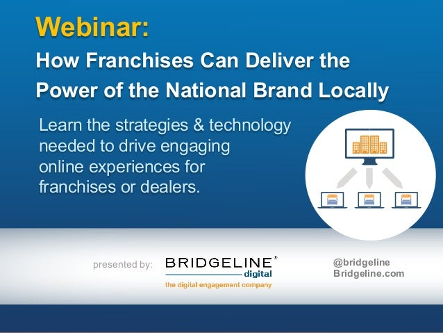 presented by: Webinar: How Franchises Can Deliver the Power of the National Brand Locally Learn the strategies & technolog...