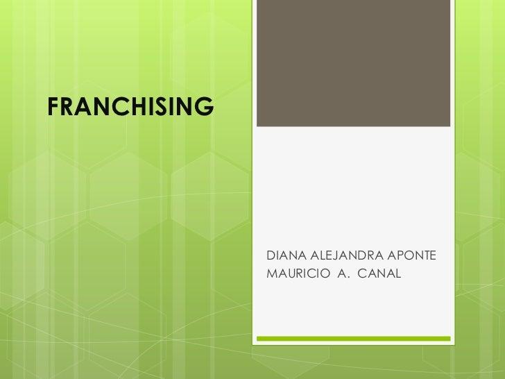 FRANCHISING              DIANA ALEJANDRA APONTE              MAURICIO A. CANAL