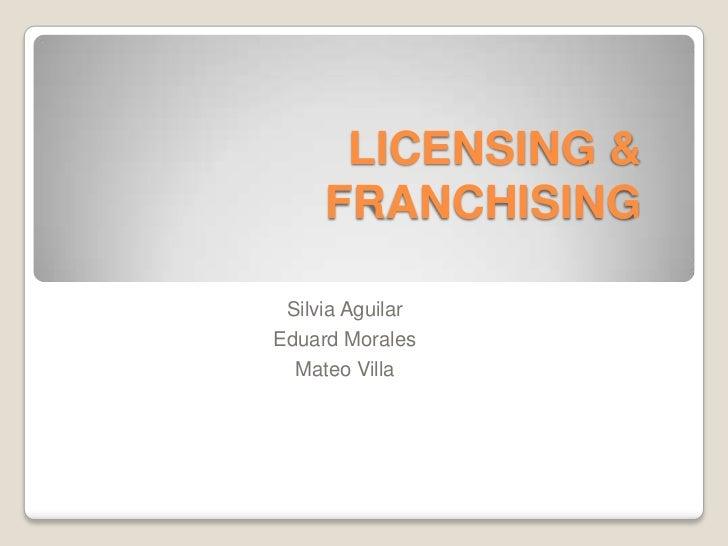LICENSING &     FRANCHISING Silvia AguilarEduard Morales  Mateo Villa