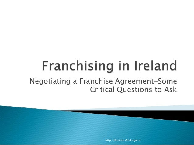 Negotiating a Franchise Agreement-SomeCritical Questions to Askhttp://BusinessAndLegal.ie